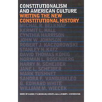 Constitutionalism and American Culture Writing the New Constitutional History by Vanburkleo & Sandra F