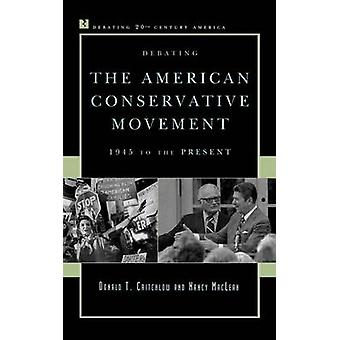 Debating the American Conservative Movement 1945 to the Present by Critchlow & Donald T.