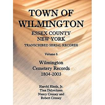 Town of Wilmington Essex County New York Transcribed Serial Records Volume 6 Wilmington Cemetery Records 18042003 by Hinds Jr. & Harold