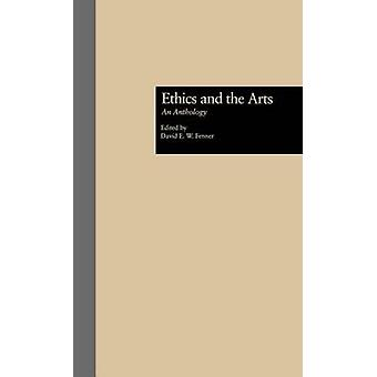 Ethics and the Arts An Anthology by Fenner & David E.