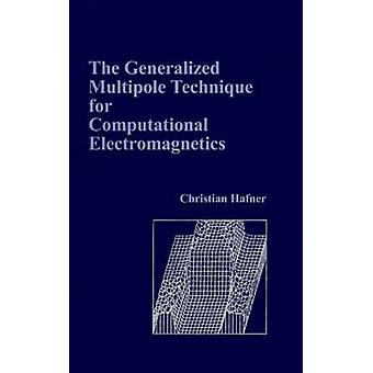 The Generalized Multipole Technique for Computational Electromagnetics by Hafner & Christian