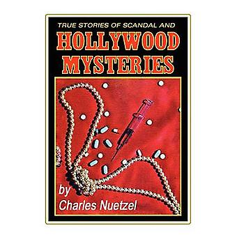 True Stories of Scandal and Hollywood Mysteries by Nuetzel & Charles
