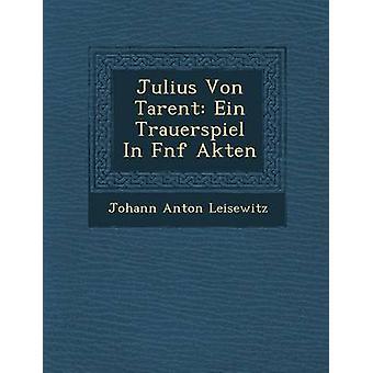 Julius Von Tarent Ein Trauerspiel i Fnf Akten av Leisewitz & Johann Anton
