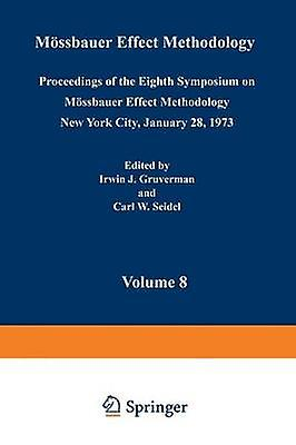 Mossbauer Effect Methodology Volume 8 Proceedings of the Eighth Symposium on Mossbauer Effect Methodology nouveau York City January 28 1973 by Gruverhomme & Irwin J.