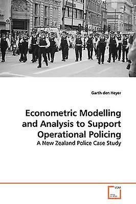 Econometric Modelling and Analysis to Support  Operational Policing by den Heyer & Garth