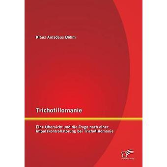 Trichotillomanie Eine Ubersicht Und Die Frage Nach Einer Impulskontrollstorung Bei Trichotillomanie by Bohm & Klaus Amadeus
