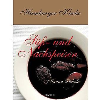 Hamburger Kche S und Nachspeisen. Kochbuch mit traditionellen Desserts Gebck Getrnken und mehr aus dem alten Hamburg by Behnke & Hanna