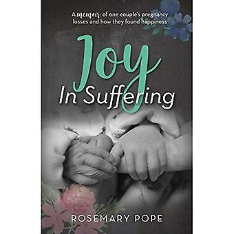 Joy in Suffering: A Memoir� of One Couple's Pregnancy Losses and How They Found Happiness