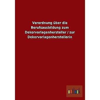 Verordnung ber sterven Berufsausbildung zum Dekorvorlagenhersteller zur Dekorvorlagenherstellerin door ohne Autor