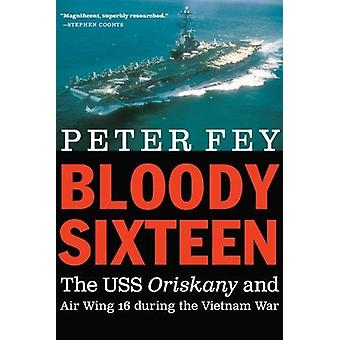 Blutige sechzehn - die USS Oriskany und Air Wing 16 während der Vietnam W