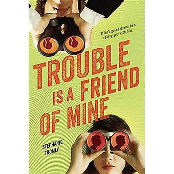 Trouble Is a Friend of Mine by Stephanie Tromly - 9780147515438 Book