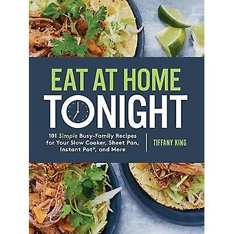 Eat at Home Tonight - 101 Simple Busy-Family Recipes for your Slow Coo