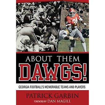About Them Dawgs! - Georgia Football's Memorable Teams and Players by