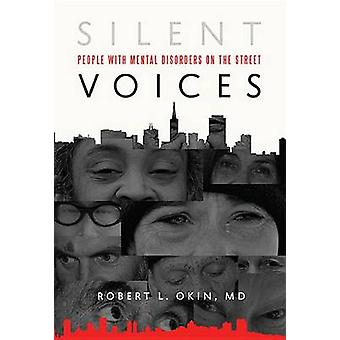 Silent Voices - People with Mental Disorders on the Street by Robert L