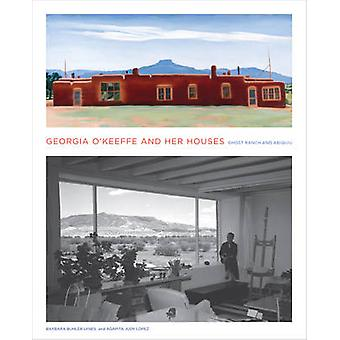Georgia O'Keeffe and Her Houses - Ghost Ranch and Abiquiu by Barbara B