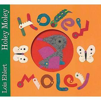 Holey Moley by Lois Ehlert - Lois Ehlert - 9781442493018 Book