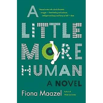 A Little More Human by Fiona Maazel - 9781555977696 Book