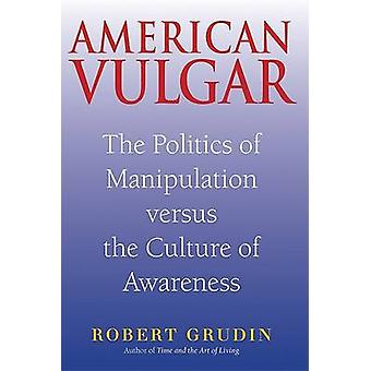 American Vulgar - The Politics of Manipulation and the Culture of Awar