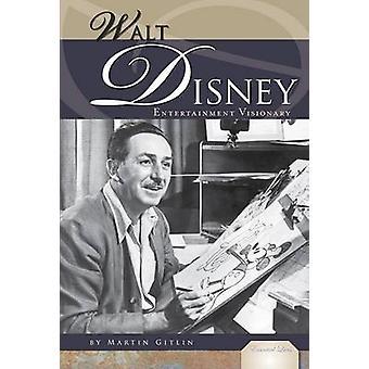 Walt Disney - Entertainment Visionary by Martin Gitlin - M Thomas Inge