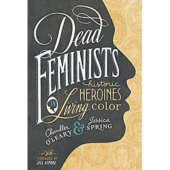 Dead Feminists - Historic Heroines in Living Color - 9781632170576 Book