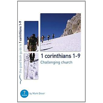 1 Corinthians 1-9: Challenging Church (Good Book Guide)