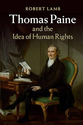 Thomas Paine and the Idea of Huhomme Rights by Robert Lamb