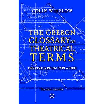 The Oberon Glossary of Theatrical Terms Second Edition by Colin Winslow