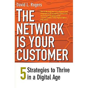 The Network is Your Customer - Five Strategies to Thrive in a Digital