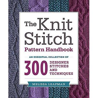 The knit stitch pattern handbook - An essential collection of 300 desi