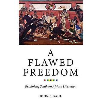 Eine fehlerhafte Freiheit - Umdenken südlichen afrikanischen Befreiung von John S. S