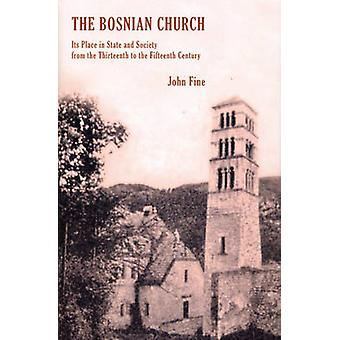 The Bosnian Church - From the Twelth to the Fourteenth Century by John