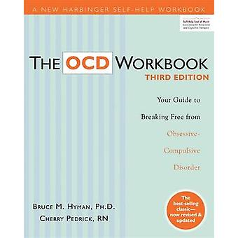 The OCD Workbook - Your Guide to Breaking Free from Obsessive-Compulsi