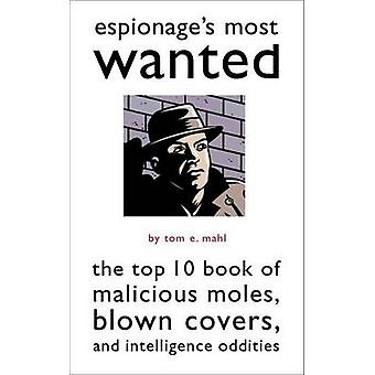 Espionage's Most Wanted - The Top 10 Book of Malicious Moles - Blown C