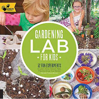 Gardening Lab for Kids - 52 Fun Experiments to Learn - Grow - Harvest