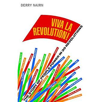 Viva la Revolution! - The Story of People Power in 30 Revolutions by D