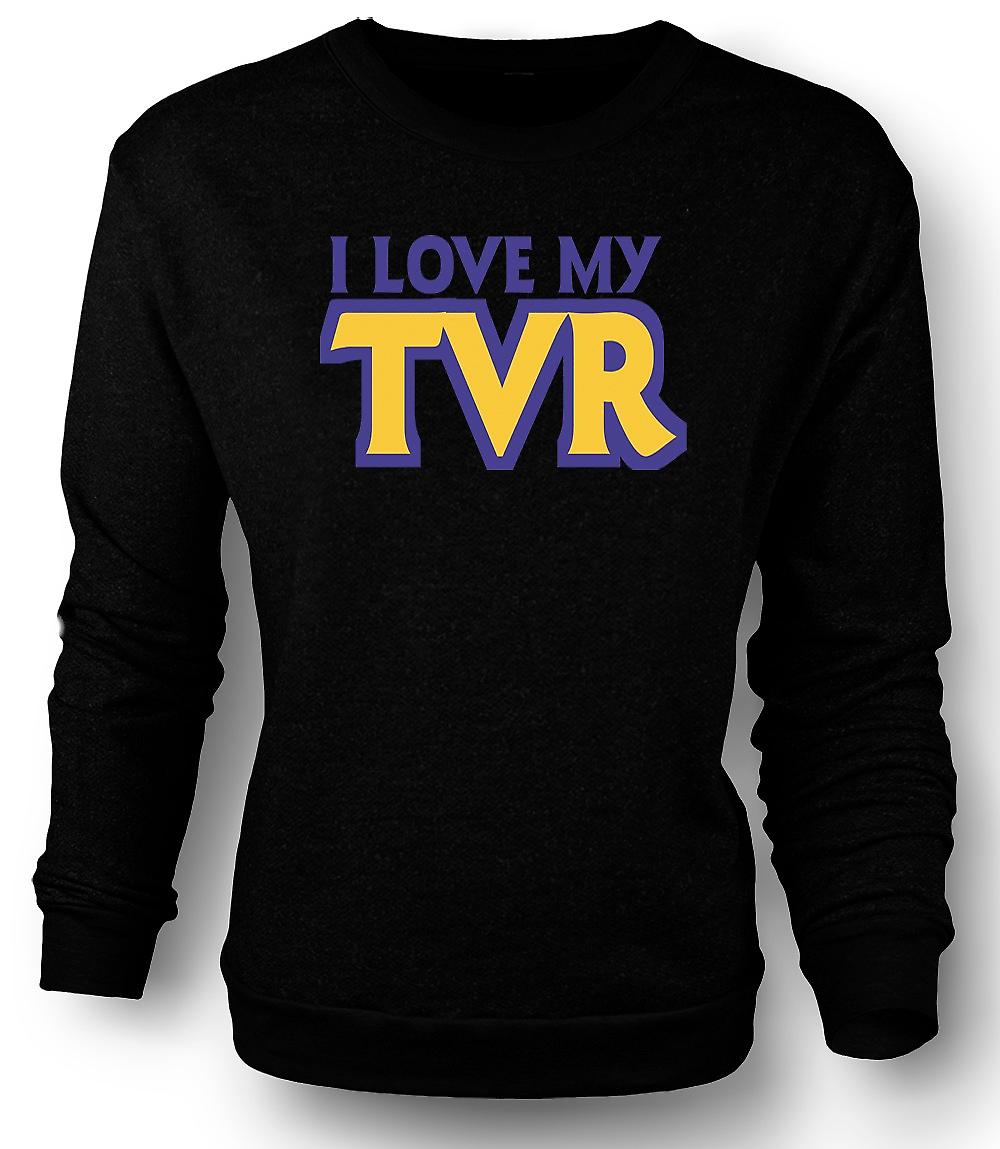 Mens Sweatshirt I love my TVR - Car Enthusiast