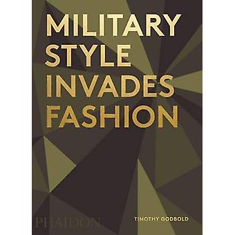 Military Style Invades Fashion by Timothy Godbold - 9780714872469 Book