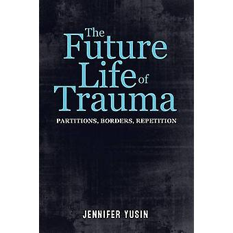 The Future Life of Trauma - Partitions - Borders - Repetition by Jenni