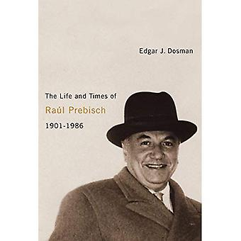 The Life and Times of Raul Prebisch, 1901-1986
