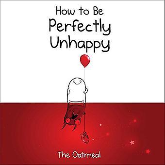 Gewusst wie: perfekt unglücklich sein