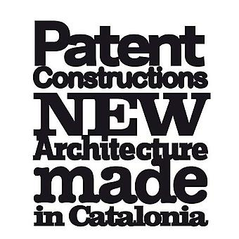 Patent Constructions: New Architecture Made in Catalonia