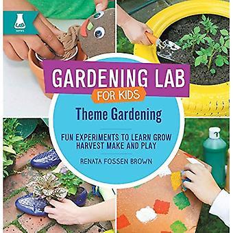 Tema trädgårdsskötsel: Roliga experiment att lära, växa, skörd, göra och spela (trädgårdsskötsel Lab för barn)