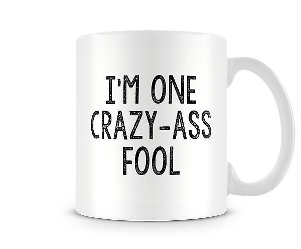 I'm One Crazy-Ass Fool Mug