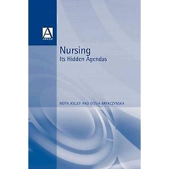 Nursing Its Hidden Agendas by Jolley & Moya