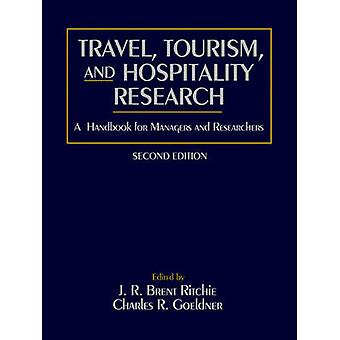 Reisen-Tourismus und Gastgewerbe Forschung ein Handbuch für Manager und Forscher von Ritchie J R Brent
