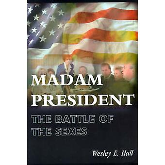 Madam President The War of the Sexes by Hall & Wesley E.