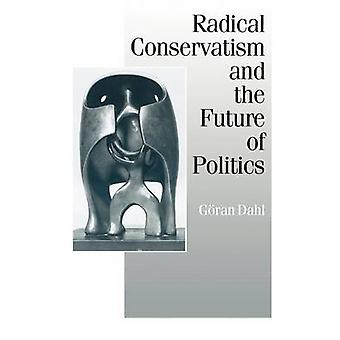 Radical Conservatism and the Future of Politics by Dahl & Goran