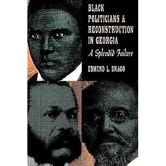 Black Politicians and Reconstruction in Georgia A Splendid Failure by Drago & Edmund L.