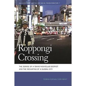 Roppongi, überqueren den Niedergang der Tokio-Nachtclub-Viertel und die Umgestaltung einer globalen Stadt von Cybriwsky & Roman A.