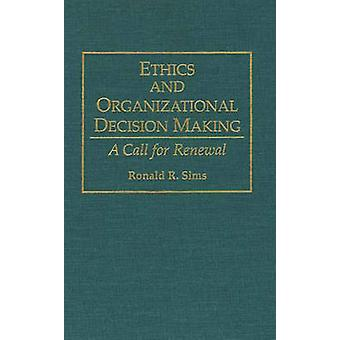 Ethics and Organizational Decision Making A Call for Renewal by Sims & Ronald R.